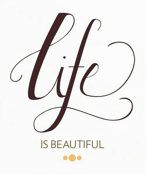 Quote in Brown and White = Life is beautiful!
