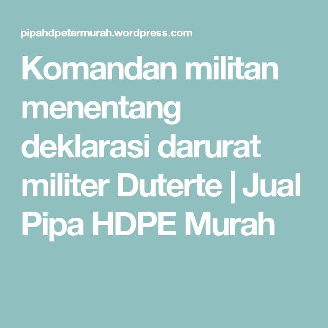 Komandan militan menentang deklarasi darurat militer Duterte   Jual Pipa HDPE Murah