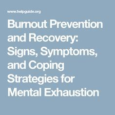 Burnout Prevention and Recovery: Signs, Symptoms, and Coping Strategies for Mental Exhaustion