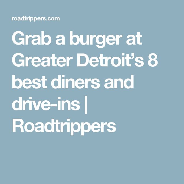 Grab a burger at Greater Detroit's 8 best diners and drive-ins | Roadtrippers