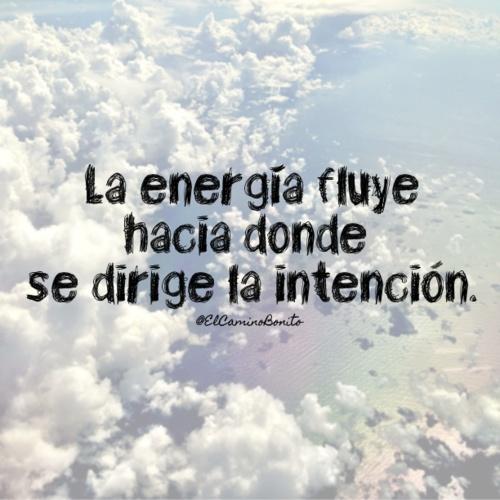 La energía fluye hacia donde se dirige la intención