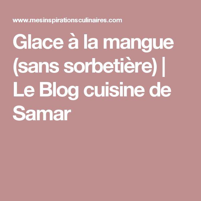 Glace à la mangue (sans sorbetière) | Le Blog cuisine de Samar