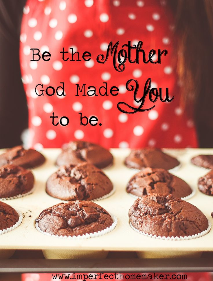 Be the Mother God Made YOU to be!  Encouraging article for the mom who feels like a failure.