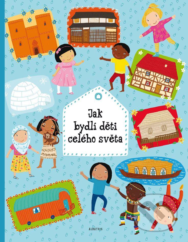 Martinus.cz > Knihy: Jak bydlí děti celého světa (Helena Haraštová, Pavla Hanáčková)