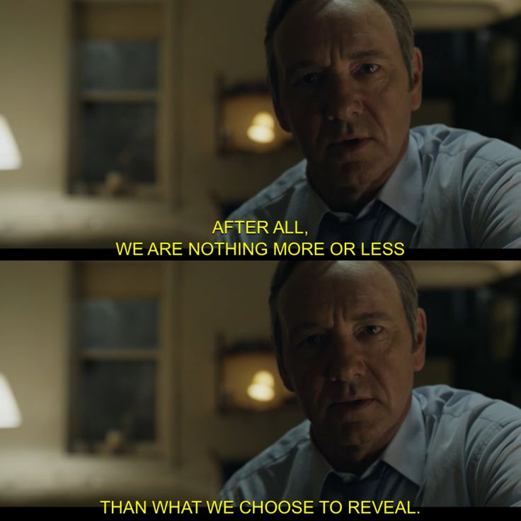 "Kevin Spacey in House of Cards  ""After all, we are nothing more or less than what we choose to reveal."""