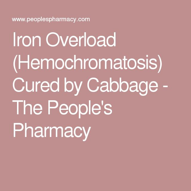 Iron Overload (Hemochromatosis) Cured by Cabbage - The People's Pharmacy