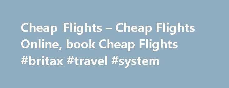 Cheap Flights – Cheap Flights Online, book Cheap Flights #britax #travel #system http://travels.remmont.com/cheap-flights-cheap-flights-online-book-cheap-flights-britax-travel-system/  #book cheap flights # Why Not to Book Cheap Flights. Why Not to Book Cheap Flights Online Today, most travelers in all corners of the world prefer to make their cheap flights and other travel related bookings through the Internet.... Read moreThe post Cheap Flights – Cheap Flights Online, book Cheap Flights…