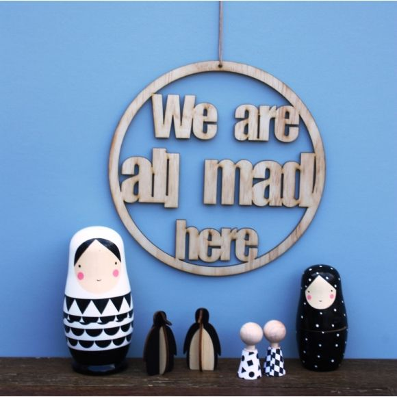 We are all mad here plywood wall hanging
