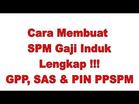 Cara Membuat SPM Gaji Induk di Aplikasi GPP, SAS dan PIN PPSPM ...