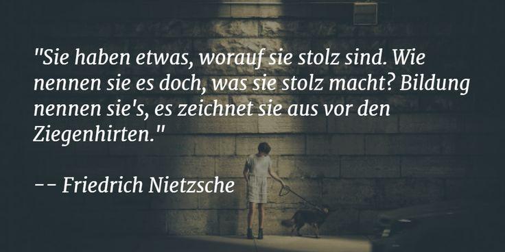 """Zitat des Tages bei #GoConqr: """"Sie haben etwas, worauf sie stolz sind. Wie nennen sie es doch, was sie stolz macht? Bildung nennen sie's, es zeichnet sie aus vor den Ziegenhirten."""" -- Friedrich Nietzsche - Über GoConqr erfährt man hier https://goconqr.com"""