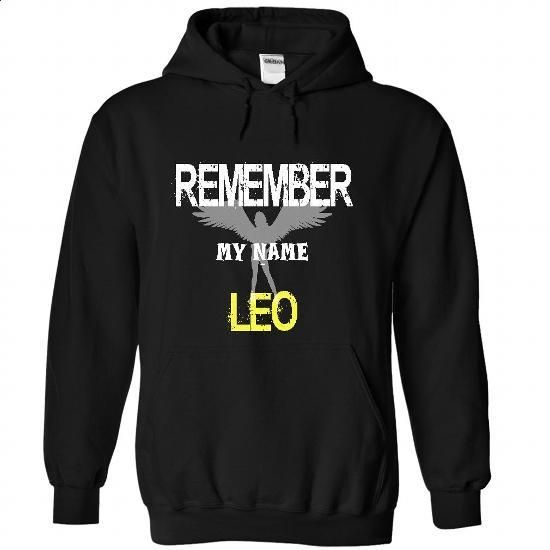 Remember my name Leo - #sweater #hooded sweatshirt. PURCHASE NOW => https://www.sunfrog.com/LifeStyle/Remember-my-name-Leo-7428-Black-22147108-Hoodie.html?60505