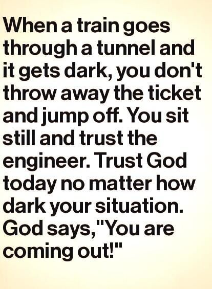 You will get through the dark tunnels of life