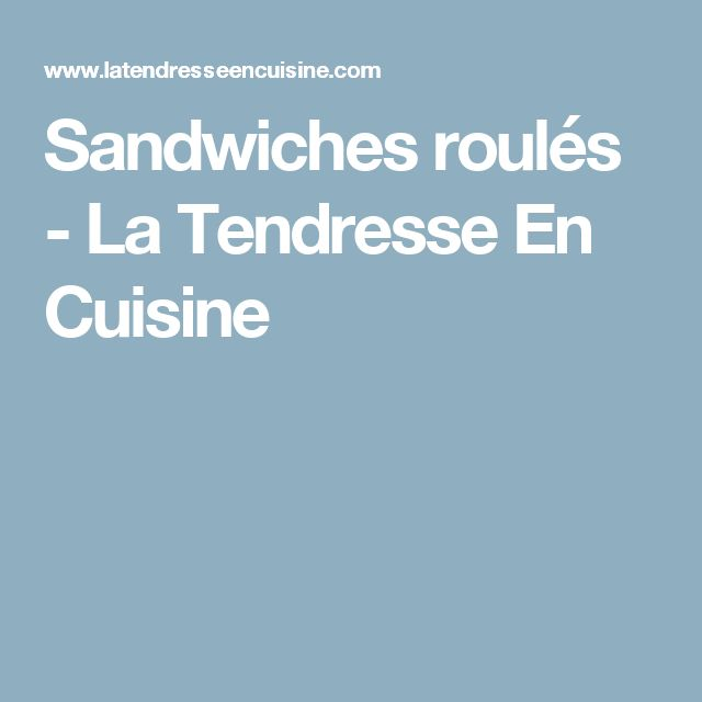 Sandwiches roulés - La Tendresse En Cuisine