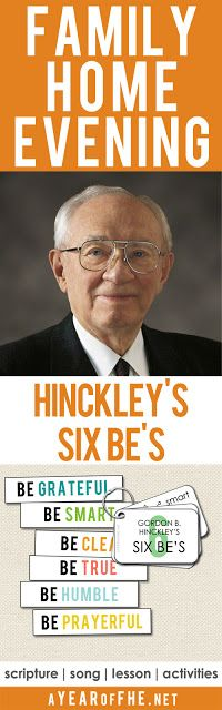 A Year of FHE // A free Family Home Evening about Gordon B. Hinckley's Six Be's. The entire family will love learning about these six important principles! #lds