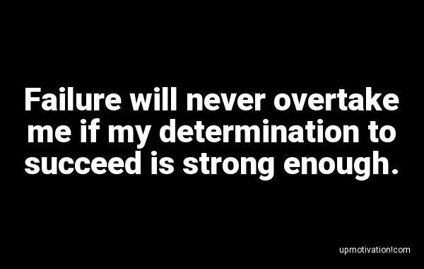 Failure will never overtake me