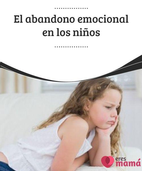 El #abandono emocional en los #niños El abandono #emocional es tan #perjudicial como el físico. Quien #carece de cariño sufre igual que quien está privado de comida y techo.