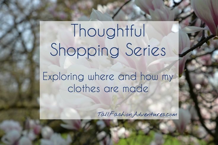 Tall fashion blogger Beth explores where and how her clothes were made in her Thoughtful Shopping Series