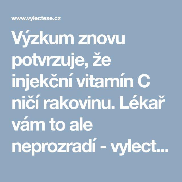 Výzkum znovu potvrzuje, že injekční vitamín C ničí rakovinu. Lékař vám to ale neprozradí - vylectese.cz