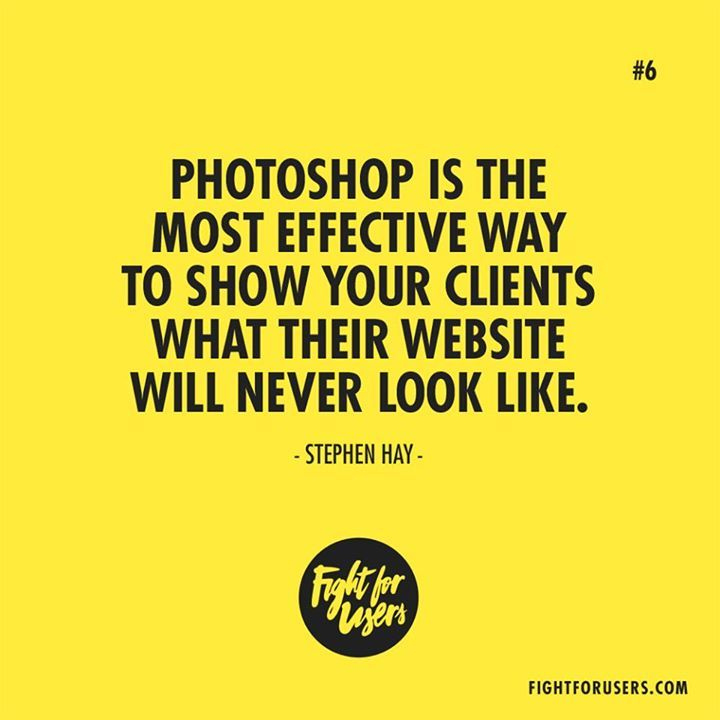#Photoshop is the most effective way to show your clients what their website will never look like. Stephen Hay #webdesign #UX #Prototyping