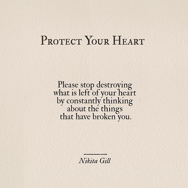 Schütze dein Herz! Bitte höre auf das zu zerstören, was noch von deinem Herz übrig ist, indem du dauernd über Dinge nachdenkst, die dich verletzt haben.
