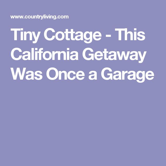 Tiny Cottage - This California Getaway Was Once a Garage