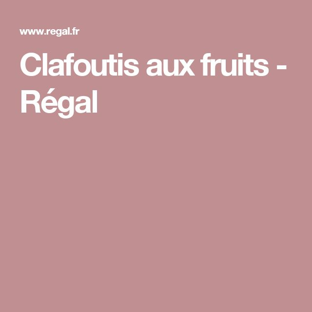 Clafoutis aux fruits - Régal