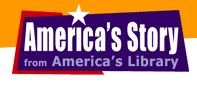 America's Story from America's Library - click on the timeline for a great site with amazing links/primary sources/engaging activities!