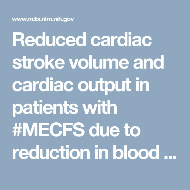 Reduced cardiac stroke volume and cardiac output in  patients with #MECFS due to reduction in blood volume. https://www.ncbi.nlm.nih.gov/pmc/articles/PMC4236909/