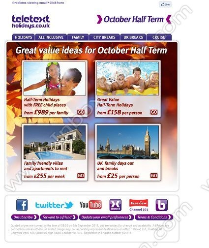 Company:    Teletext Holidays    Subject:    October Half Term holidays with FREE child places & deals from GBP25 per person              INBOXVISION is a global database and email gallery of 1.5 million B2C and B2B promotional emails and newsletter templates, providing email design ideas and email marketing intelligence www.inboxvision.com/blog  #EmailMarketing #DigitalMarketing #EmailDesign #EmailTemplate #InboxVision  #SocialMedia #EmailNewsletters