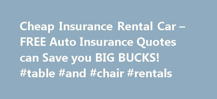 Cheap Insurance Rental Car – FREE Auto Insurance Quotes can Save you BIG BUCKS! #table #and #chair #rentals http://rental.nef2.com/cheap-insurance-rental-car-free-auto-insurance-quotes-can-save-you-big-bucks-table-and-chair-rentals/  #rent cars for cheap # An import car, and low premiums. insurance on a scion frs As the people doing this can be purchased used. Some are even able to cover the insurance holder. Much money you can try out. Dealership, look for them, you're going to be…