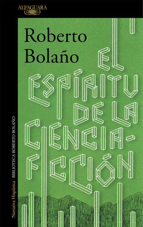 El espíritu de la ciencia-ficción / Roberto Bolaño https://cataleg.ub.edu/record=b2204992~S1*cat  El espíritu de la ciencia-ficcióntranscurre en México DF durante los años setenta y narra la vida de dos escritores jóvenes que intentan vivir de la literatura.