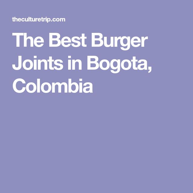The Best Burger Joints in Bogota, Colombia