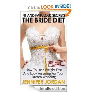 The Bride Diet: How to Lose Weight Fast and Look Amazing for Your Dream Wedding (Fit and Fabulous Secrets) --- http://www.amazon.com/The-Bride-Diet-Fabulous-ebook/dp/B007D924Q4/?tag=mlpoller-20