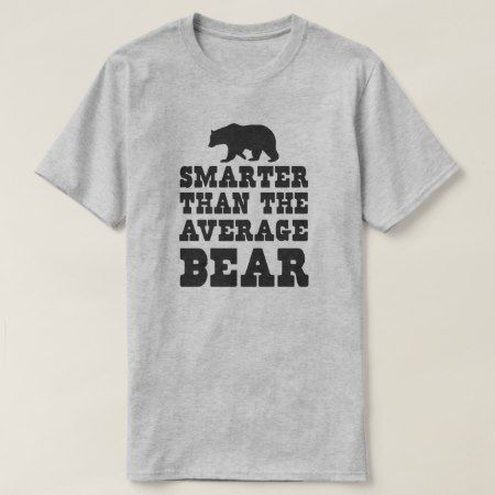 Smarter than the average bear T-Shirt - click to get yours right now!