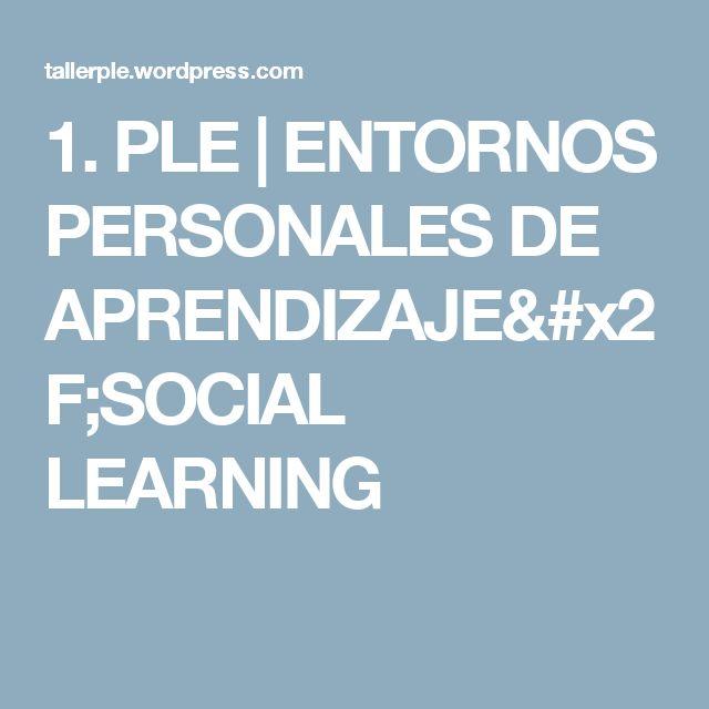1.PLE | ENTORNOS PERSONALES DE APRENDIZAJE/SOCIAL LEARNING
