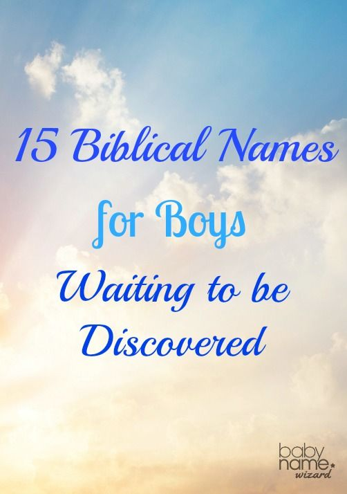 15 Biblical Names For Boys That Are Waiting To Be