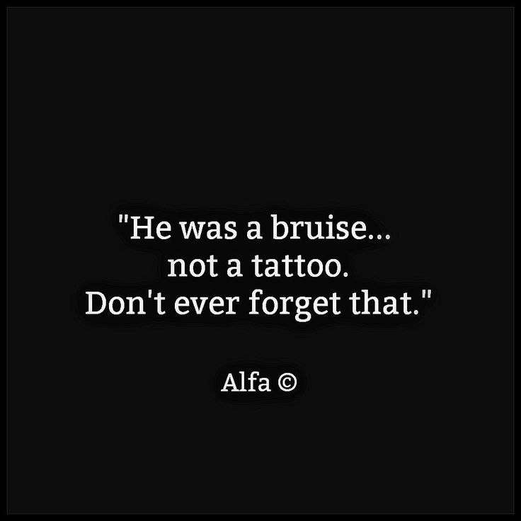 Bruises fade, but tattoos, well, those are permanent, aren't they...
