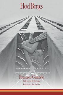 Hotel Borges - Francisco Granado http://www.eluniversodeloslibros.com/2017/02/hotel-borges-francisco-granado.html