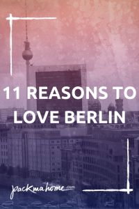 11 REASONS TO LOVE THE GREAT CITY OF BERLIN - packmahome