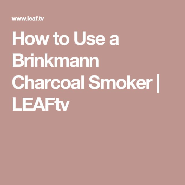 How to Use a Brinkmann Charcoal Smoker | LEAFtv