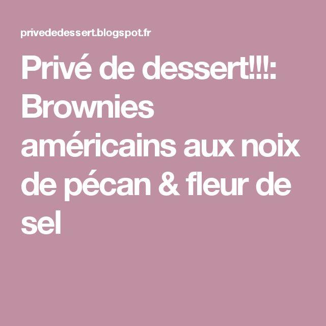 Privé de dessert!!!: Brownies américains aux noix de pécan & fleur de sel