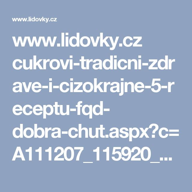 www.lidovky.cz cukrovi-tradicni-zdrave-i-cizokrajne-5-receptu-fqd- dobra-chut.aspx?c=A111207_115920_dobra-chut_glu