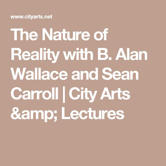 The Nature of Reality with B. Alan Wallace and Sean Carroll | City Arts & Lectures