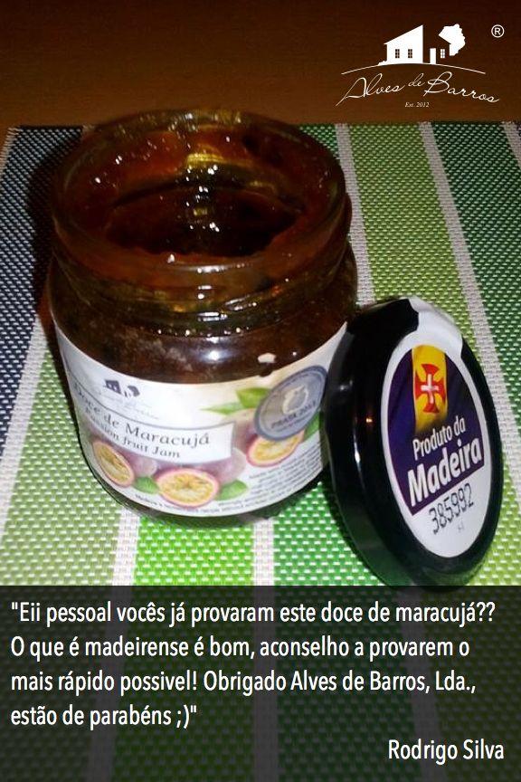 """""""Eii pessoal vocês já provaram este doce de maracujá?? O que é madeirense é bom, aconselho a provarem o mais rápido possivel! Obrigado Alves de Barros, Lda., estão de parabéns ;)"""" Rodrigo Silva"""