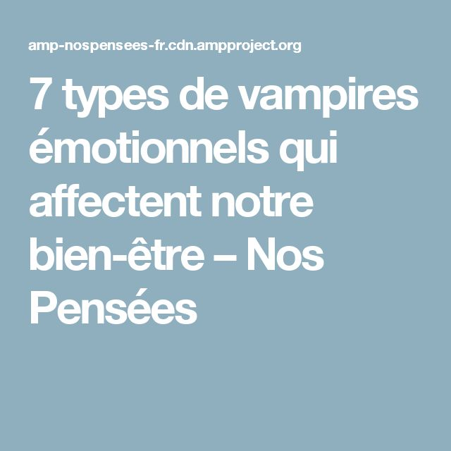 7 types de vampires émotionnels qui affectent notre bien-être – Nos Pensées