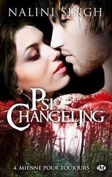 Psi-Changeling, T4 : Mienne pour toujours (Nalini Singh)