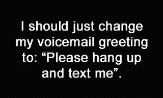 "it's true. i hate when people leave voicemail. especially if all they say is ""hey, call me back"". really?"