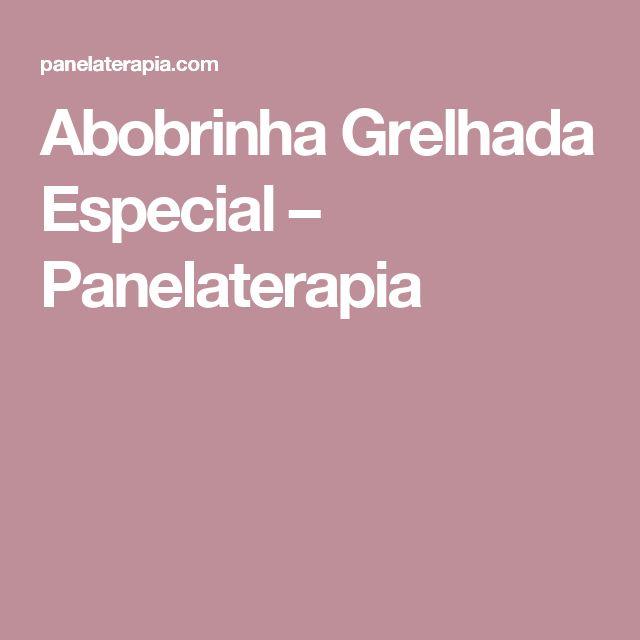 Abobrinha Grelhada Especial – Panelaterapia