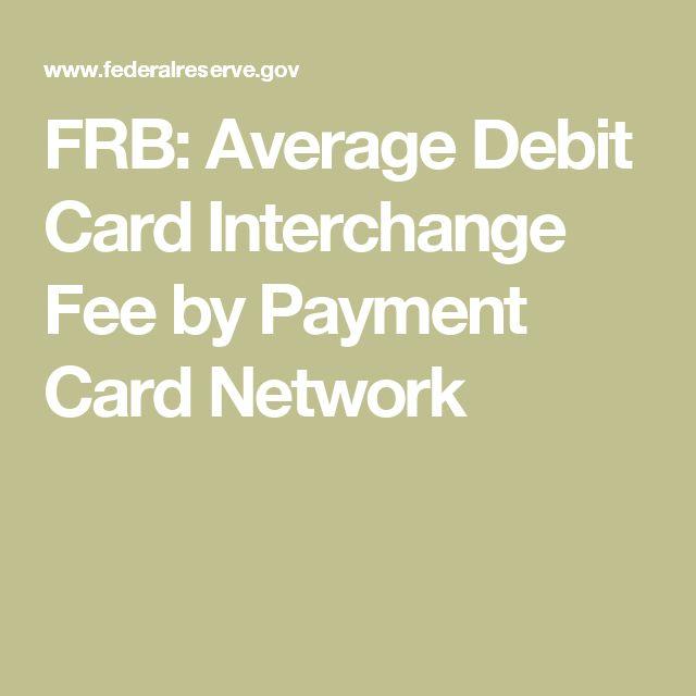 FRB: Average Debit Card Interchange Fee by Payment Card Network