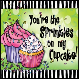 You're the Sprinkles on my Cupcake!